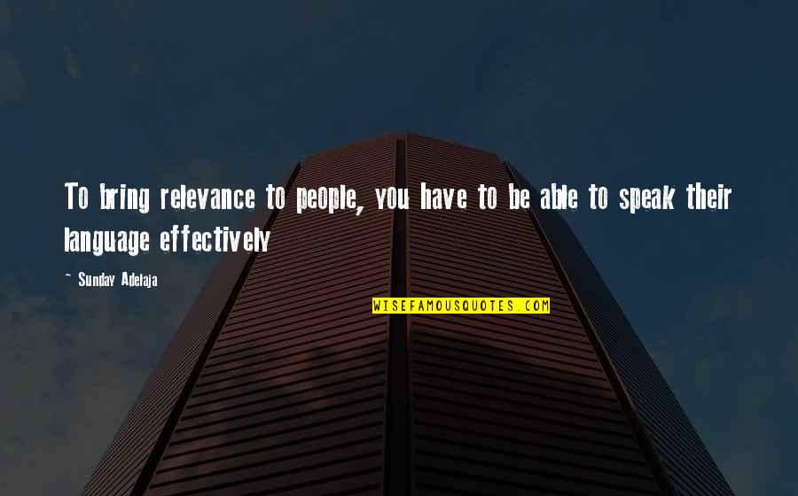Communication And Language Quotes By Sunday Adelaja: To bring relevance to people, you have to