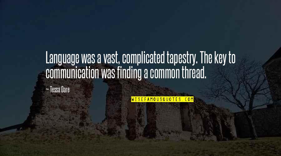 Communication And Language Quotes By Tessa Dare: Language was a vast, complicated tapestry. The key