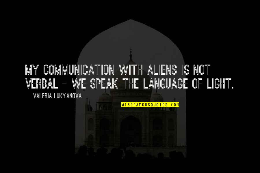 Communication And Language Quotes By Valeria Lukyanova: My communication with aliens is not verbal -