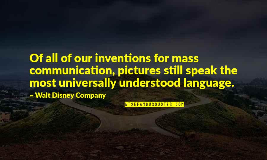 Communication And Language Quotes By Walt Disney Company: Of all of our inventions for mass communication,