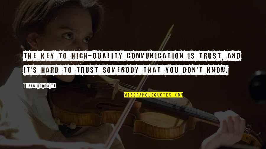 Communication And Trust Quotes By Ben Horowitz: The key to high-quality communication is trust, and