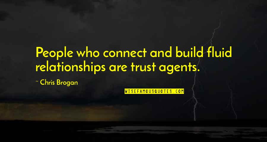 Communication And Trust Quotes By Chris Brogan: People who connect and build fluid relationships are