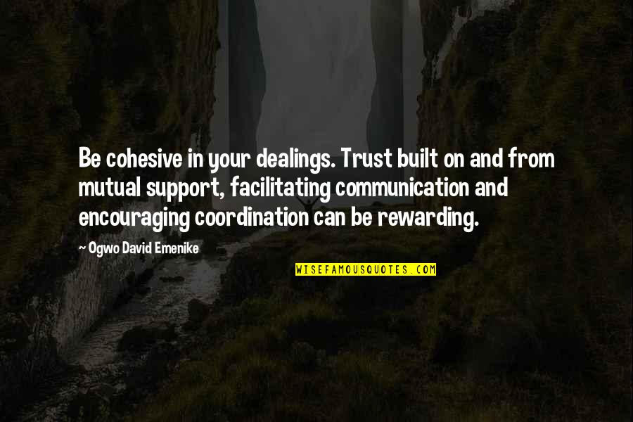Communication And Trust Quotes By Ogwo David Emenike: Be cohesive in your dealings. Trust built on