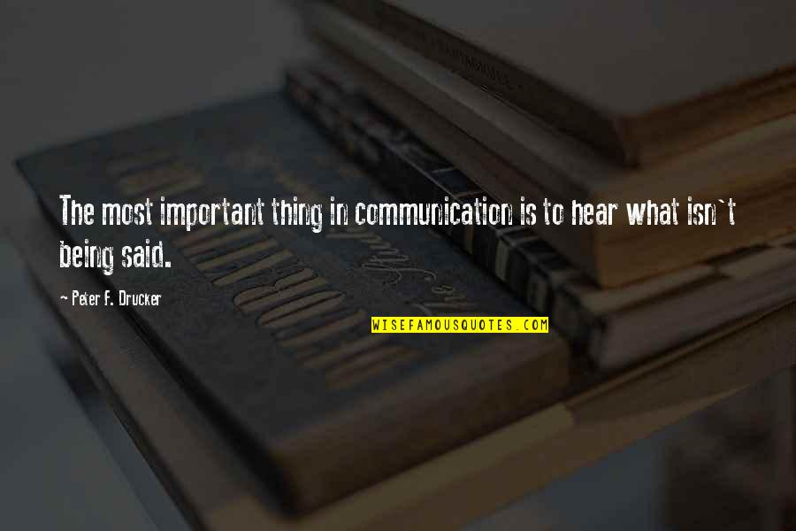 Communication Being Important Quotes By Peter F. Drucker: The most important thing in communication is to