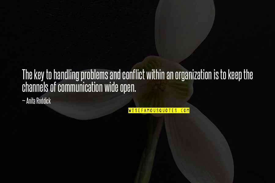 Communication Conflict Quotes By Anita Roddick: The key to handling problems and conflict within