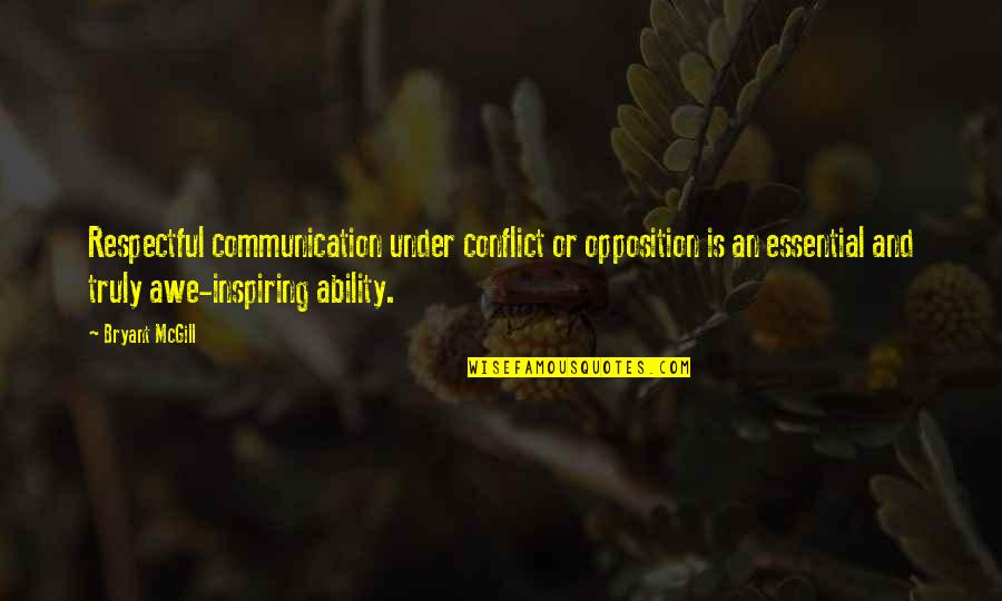 Communication Conflict Quotes By Bryant McGill: Respectful communication under conflict or opposition is an