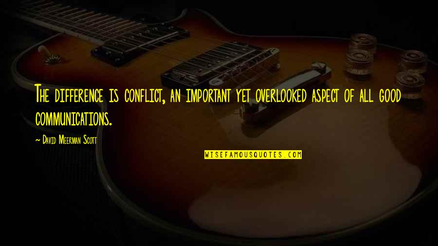 Communication Conflict Quotes By David Meerman Scott: The difference is conflict, an important yet overlooked