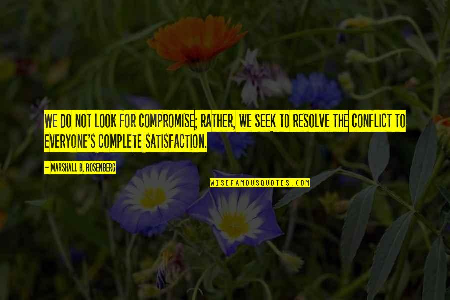 Communication Conflict Quotes By Marshall B. Rosenberg: We do not look for compromise; rather, we