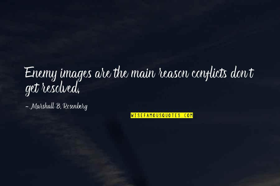 Communication Conflict Quotes By Marshall B. Rosenberg: Enemy images are the main reason conflicts don't