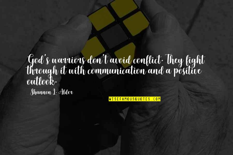 Communication Conflict Quotes By Shannon L. Alder: God's warriors don't avoid conflict. They fight through