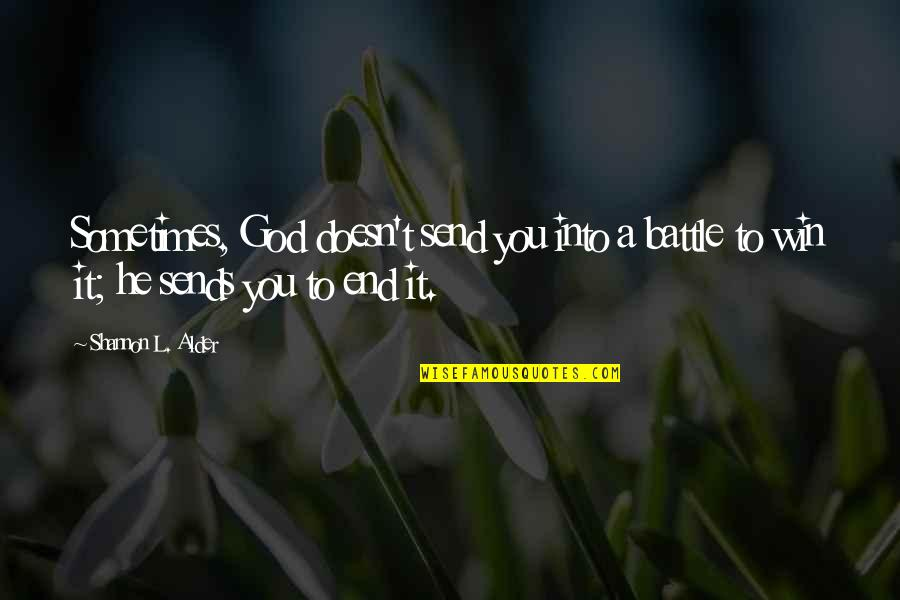 Communication Conflict Quotes By Shannon L. Alder: Sometimes, God doesn't send you into a battle