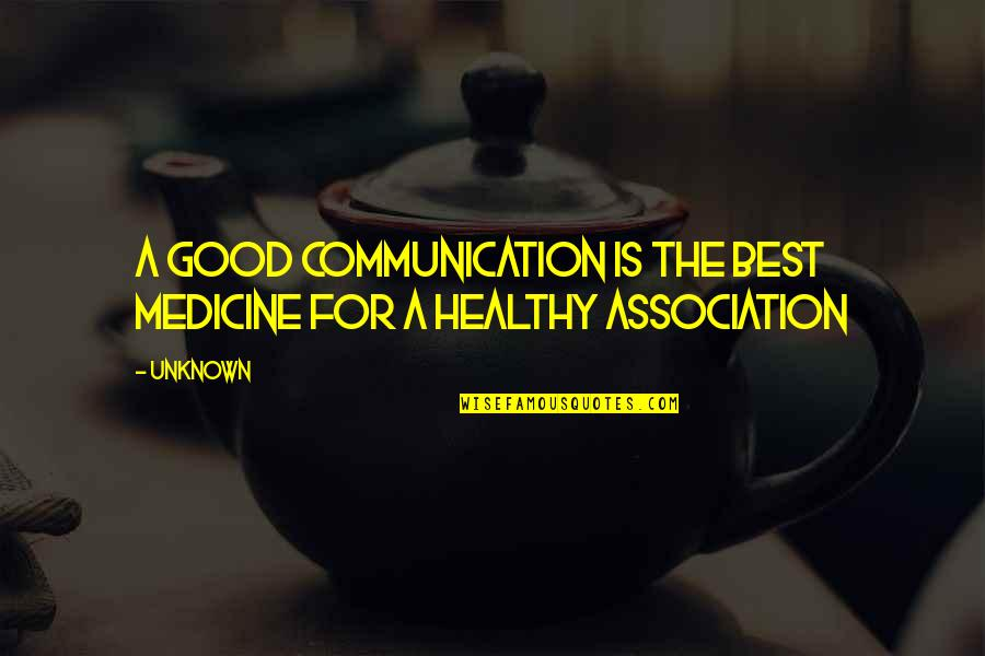 Communication In Medicine Quotes By Unknown: A good communication is the best medicine for