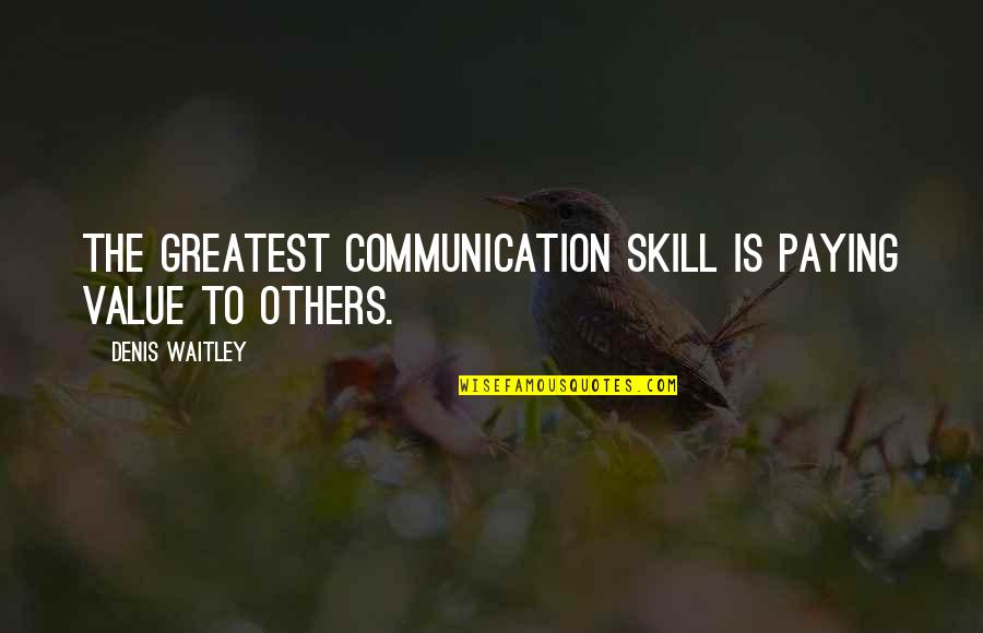 Communication In Sports Quotes By Denis Waitley: The greatest communication skill is paying value to