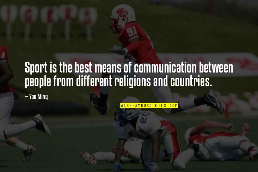 Communication In Sports Quotes By Yao Ming: Sport is the best means of communication between