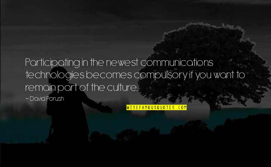 Communications Technology Quotes By David Porush: Participating in the newest communications technologies becomes compulsory