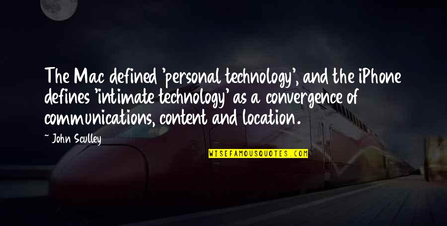 Communications Technology Quotes By John Sculley: The Mac defined 'personal technology', and the iPhone