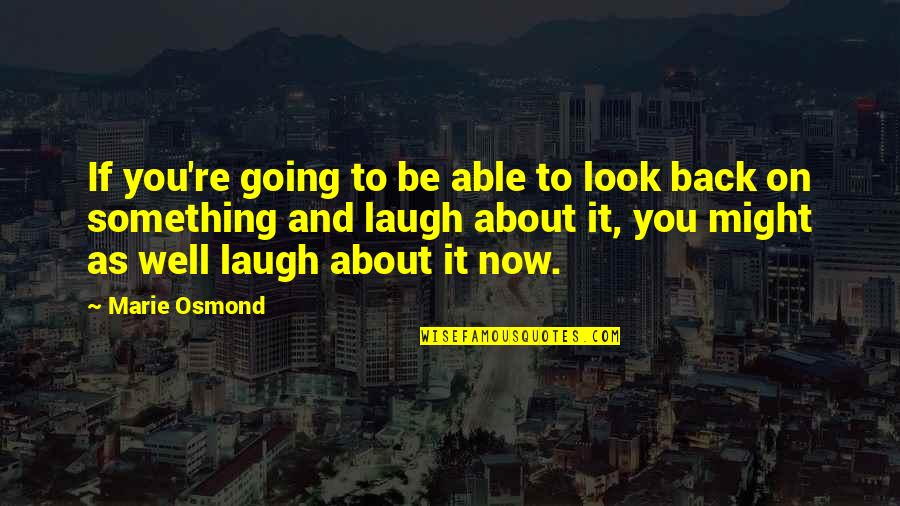 Communications Technology Quotes By Marie Osmond: If you're going to be able to look