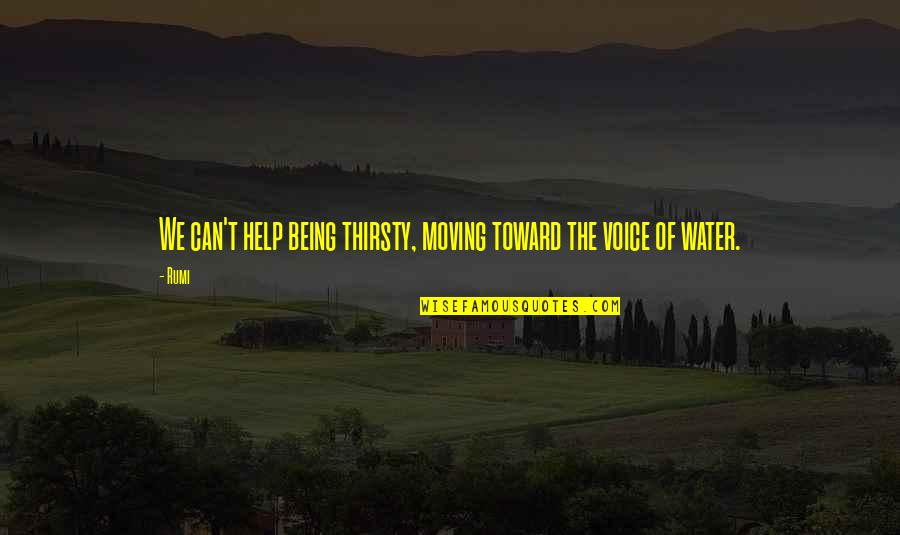 Communications Technology Quotes By Rumi: We can't help being thirsty, moving toward the