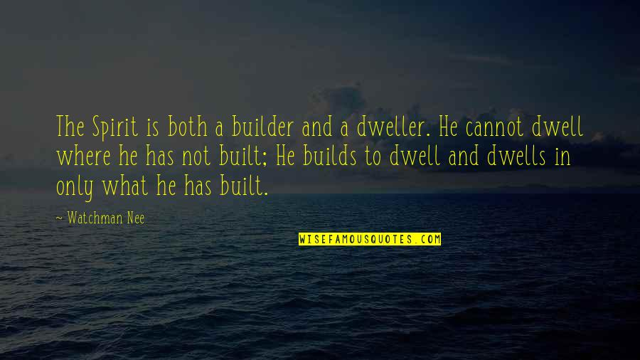Communications Technology Quotes By Watchman Nee: The Spirit is both a builder and a