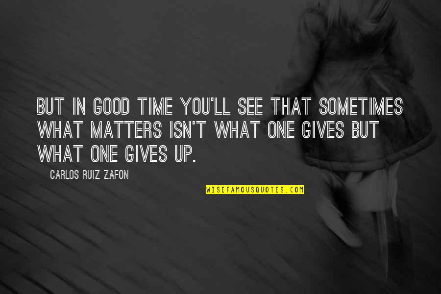 Communique Quotes By Carlos Ruiz Zafon: But in good time you'll see that sometimes