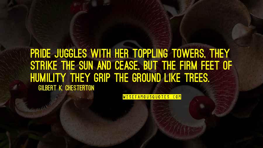 Communique Quotes By Gilbert K. Chesterton: Pride juggles with her toppling towers, They strike