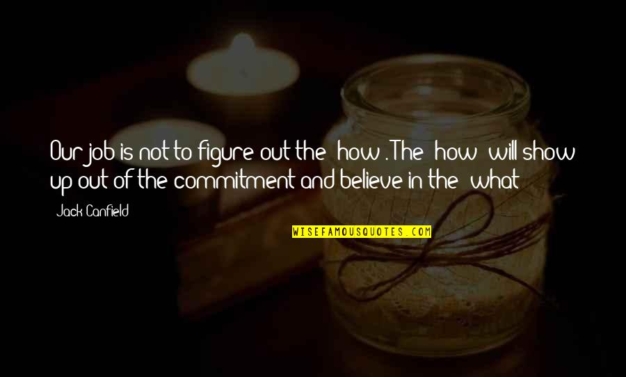Communique Quotes By Jack Canfield: Our job is not to figure out the