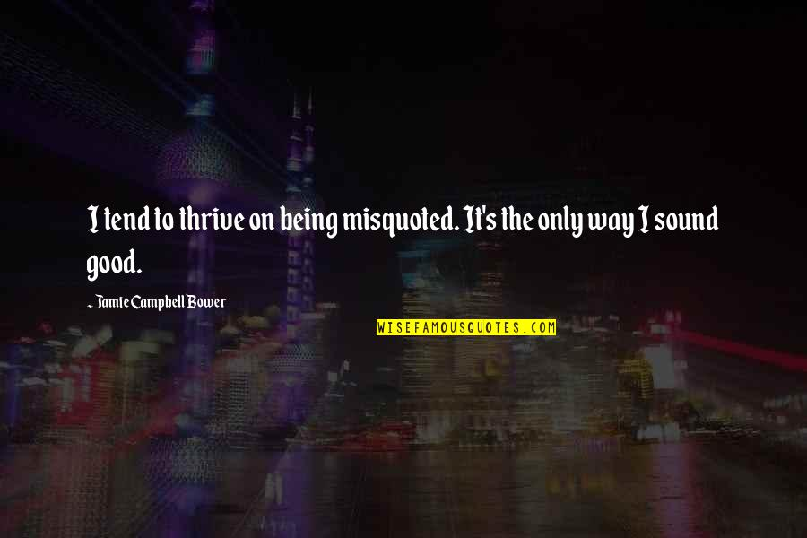Communique Quotes By Jamie Campbell Bower: I tend to thrive on being misquoted. It's