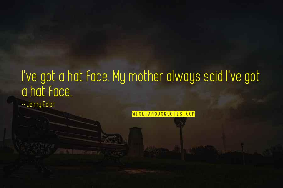 Communique Quotes By Jenny Eclair: I've got a hat face. My mother always