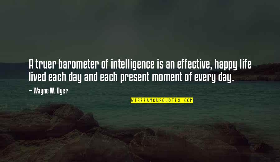 Community Basic Sandwich Quotes By Wayne W. Dyer: A truer barometer of intelligence is an effective,