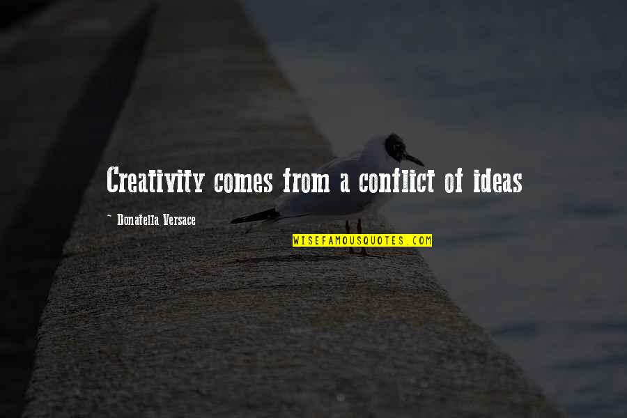 Community Health Nursing Quotes By Donatella Versace: Creativity comes from a conflict of ideas