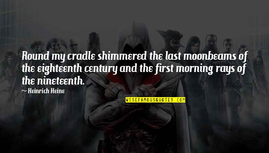 Community Health Nursing Quotes By Heinrich Heine: Round my cradle shimmered the last moonbeams of