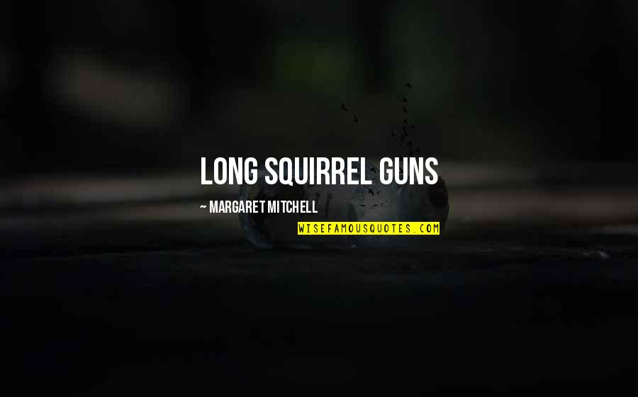 Community Health Nursing Quotes By Margaret Mitchell: long squirrel guns