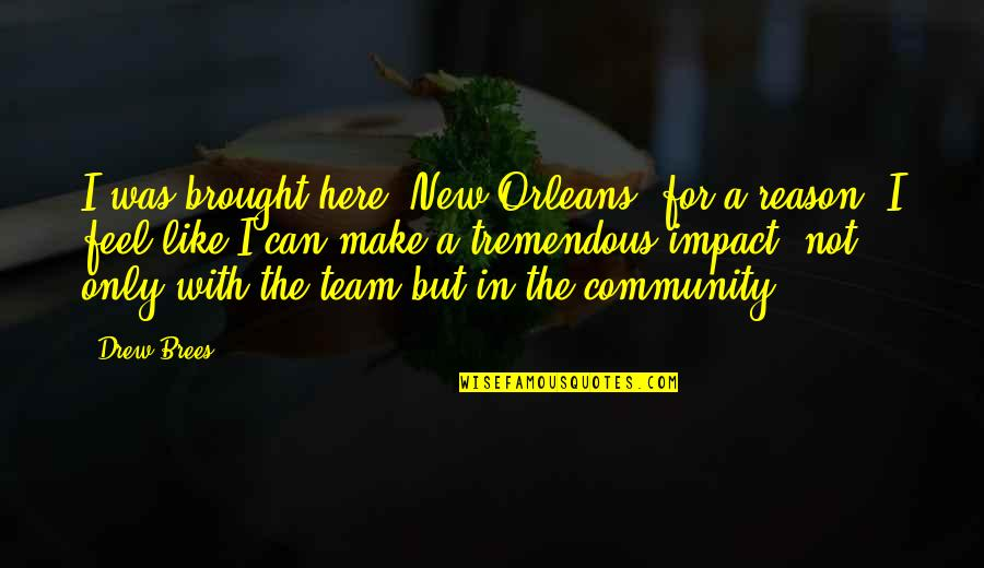 Community Impact Quotes By Drew Brees: I was brought here [New Orleans] for a