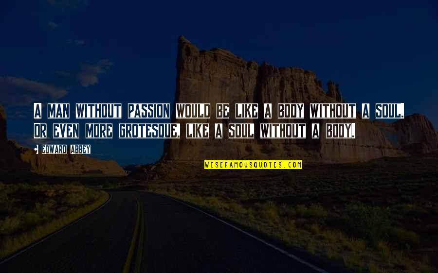Community Impact Quotes By Edward Abbey: A man without passion would be like a