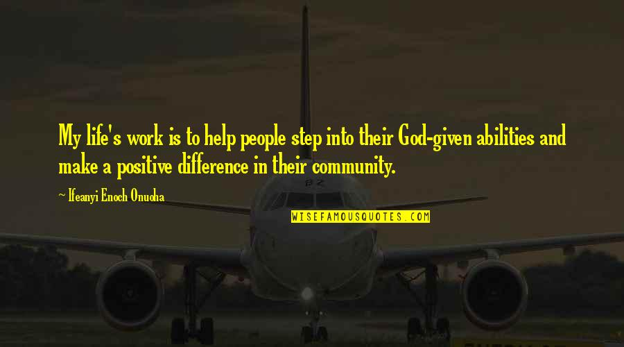 Community Impact Quotes By Ifeanyi Enoch Onuoha: My life's work is to help people step