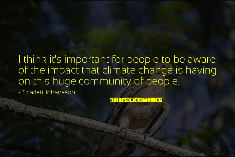 Community Impact Quotes By Scarlett Johansson: I think it's important for people to be