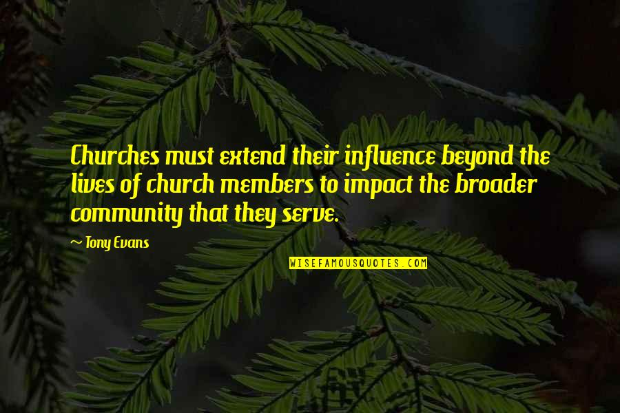 Community Impact Quotes By Tony Evans: Churches must extend their influence beyond the lives