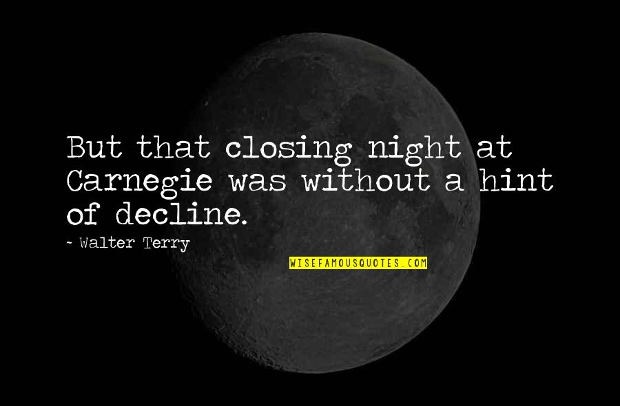 Community Impact Quotes By Walter Terry: But that closing night at Carnegie was without