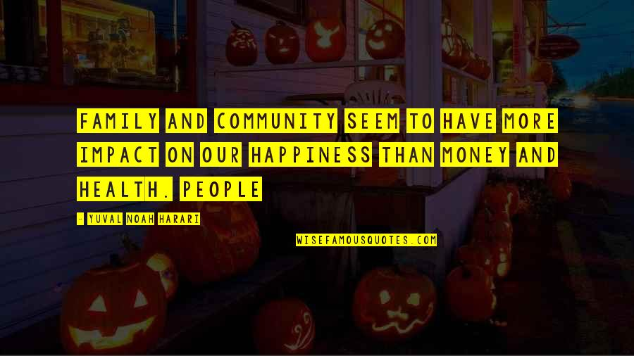 Community Impact Quotes By Yuval Noah Harari: Family and community seem to have more impact