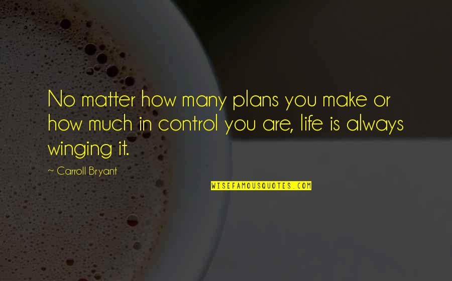 Community Season 1 Episode 3 Quotes By Carroll Bryant: No matter how many plans you make or