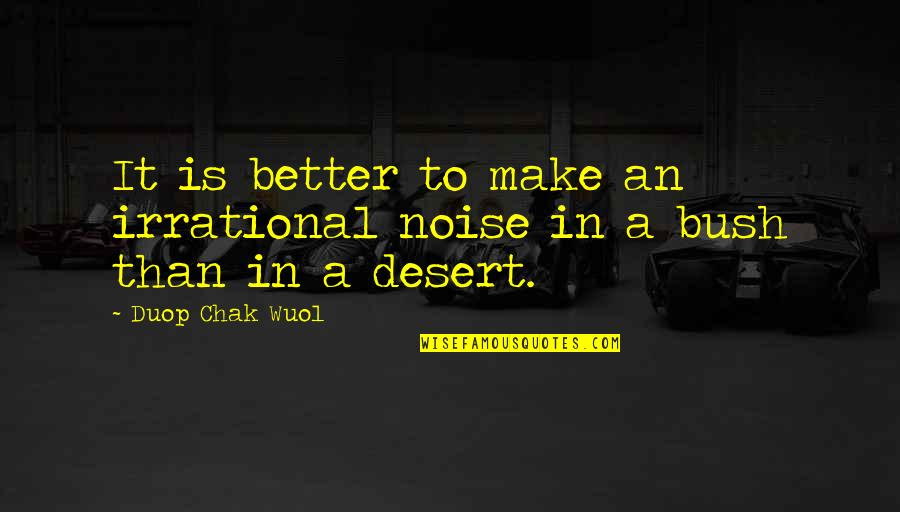 Community Season 1 Episode 3 Quotes By Duop Chak Wuol: It is better to make an irrational noise