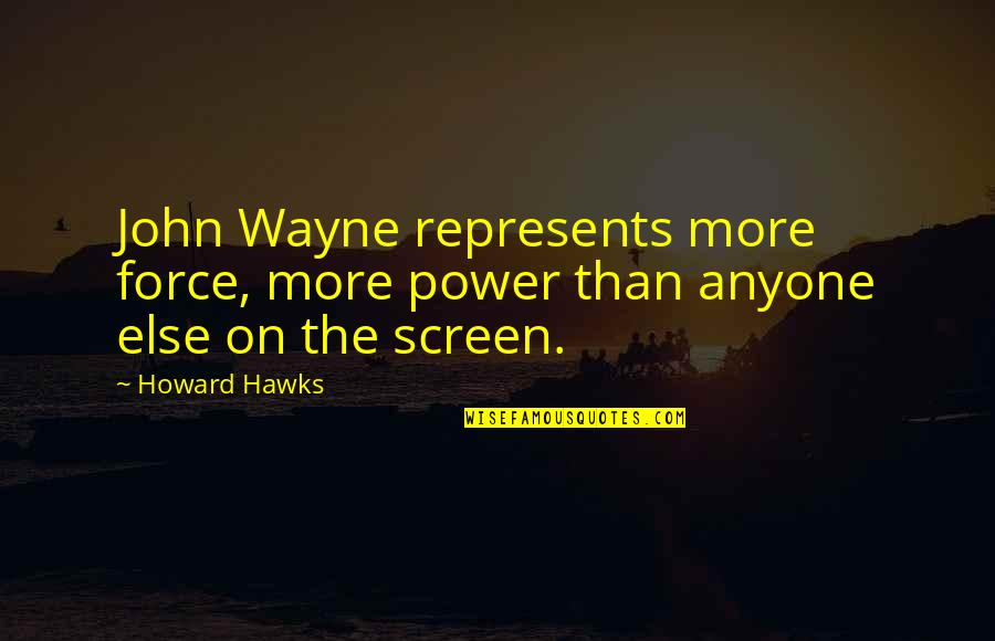 Community Season 1 Episode 3 Quotes By Howard Hawks: John Wayne represents more force, more power than