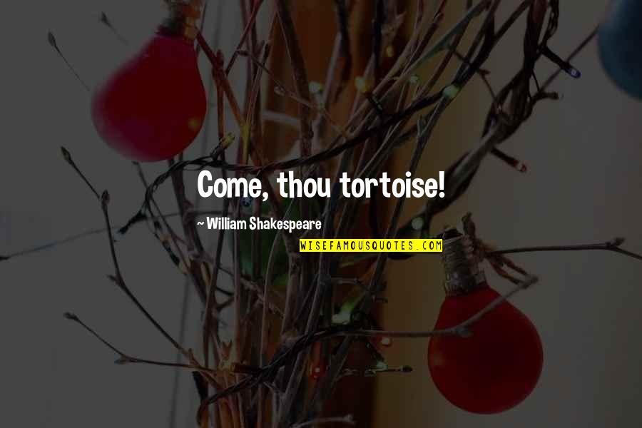 Community Season 1 Episode 3 Quotes By William Shakespeare: Come, thou tortoise!