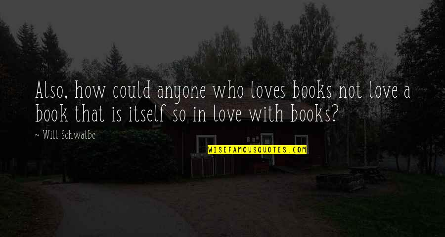 Como Marcar Quotes By Will Schwalbe: Also, how could anyone who loves books not