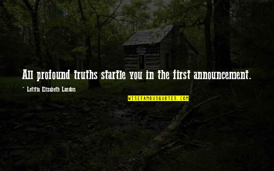 Comp Sci Quotes By Letitia Elizabeth Landon: All profound truths startle you in the first