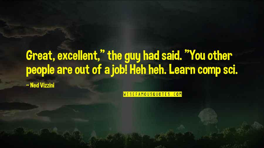 """Comp Sci Quotes By Ned Vizzini: Great, excellent,"""" the guy had said. """"You other"""