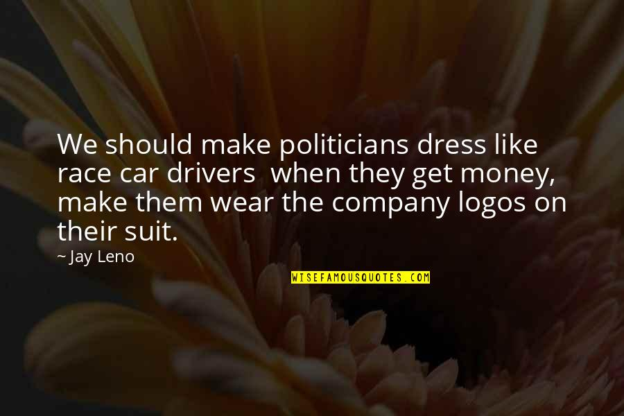 Company Logos And Quotes By Jay Leno: We should make politicians dress like race car