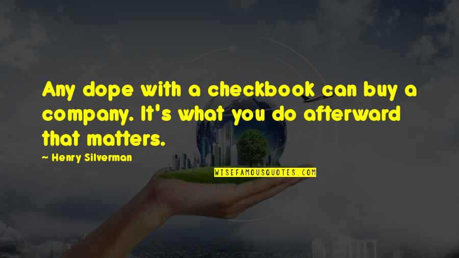 Company Matters Quotes By Henry Silverman: Any dope with a checkbook can buy a