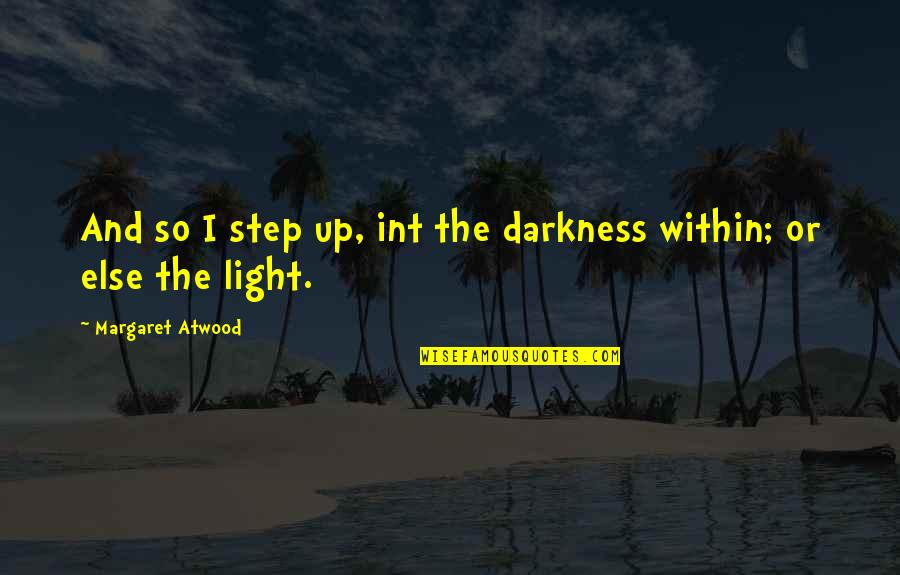 Comparative Insurance Quotes By Margaret Atwood: And so I step up, int the darkness