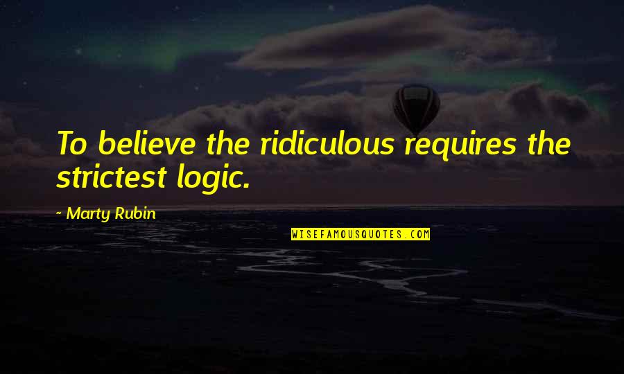 Comparative Insurance Quotes By Marty Rubin: To believe the ridiculous requires the strictest logic.
